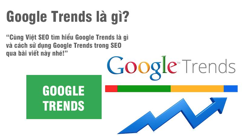 Google Trends là gì và cách sử dụng Google Trends trong SEO?