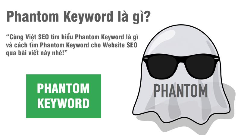 Phantom Keyword là gì và cách tìm Phantom Keyword cho SEO?
