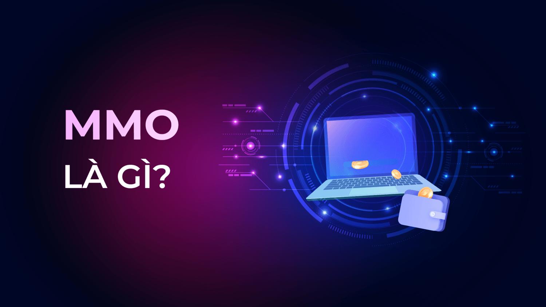 MMO là gì và cách kiếm tiền tại nhà từ MMO?